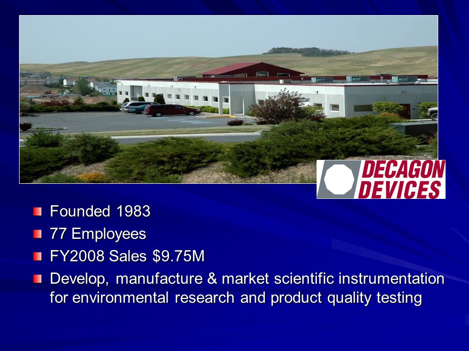 Founded 1983 77 Employees FY2008 Sales $9.75M Develop, manufacture & market scientific instrumentation for environmental research and product quality testing