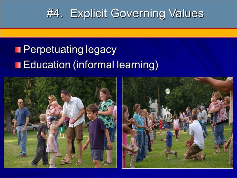 #4 Governing Values Perpetuating legacy Education (informal learning) #4. Explicit Governing Values #4. Explicit Governing Values
