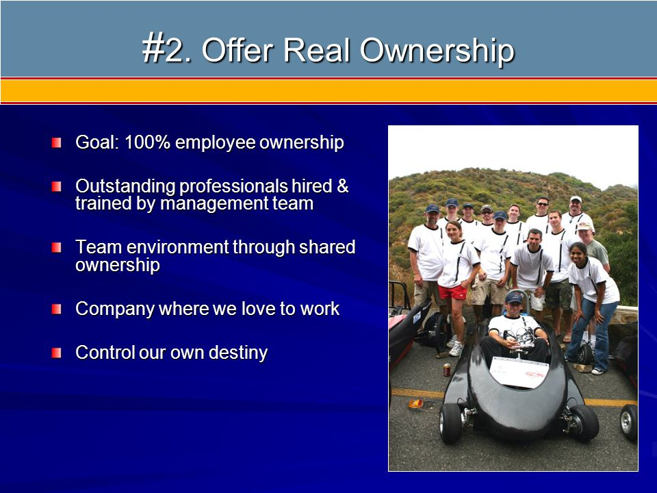 Goal: 100% employee ownership Outstanding professionals hired & trained by management team Team environment through shared ownership Company where we