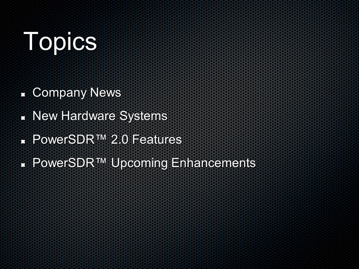 Topics Company News New Hardware Systems PowerSDR™ 2.0 Features PowerSDR™ Upcoming Enhancements