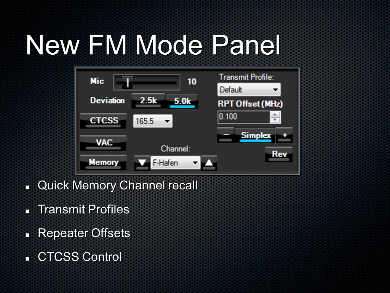 New FM Mode Panel Quick Memory Channel recall Transmit Profiles Repeater Offsets CTCSS Control