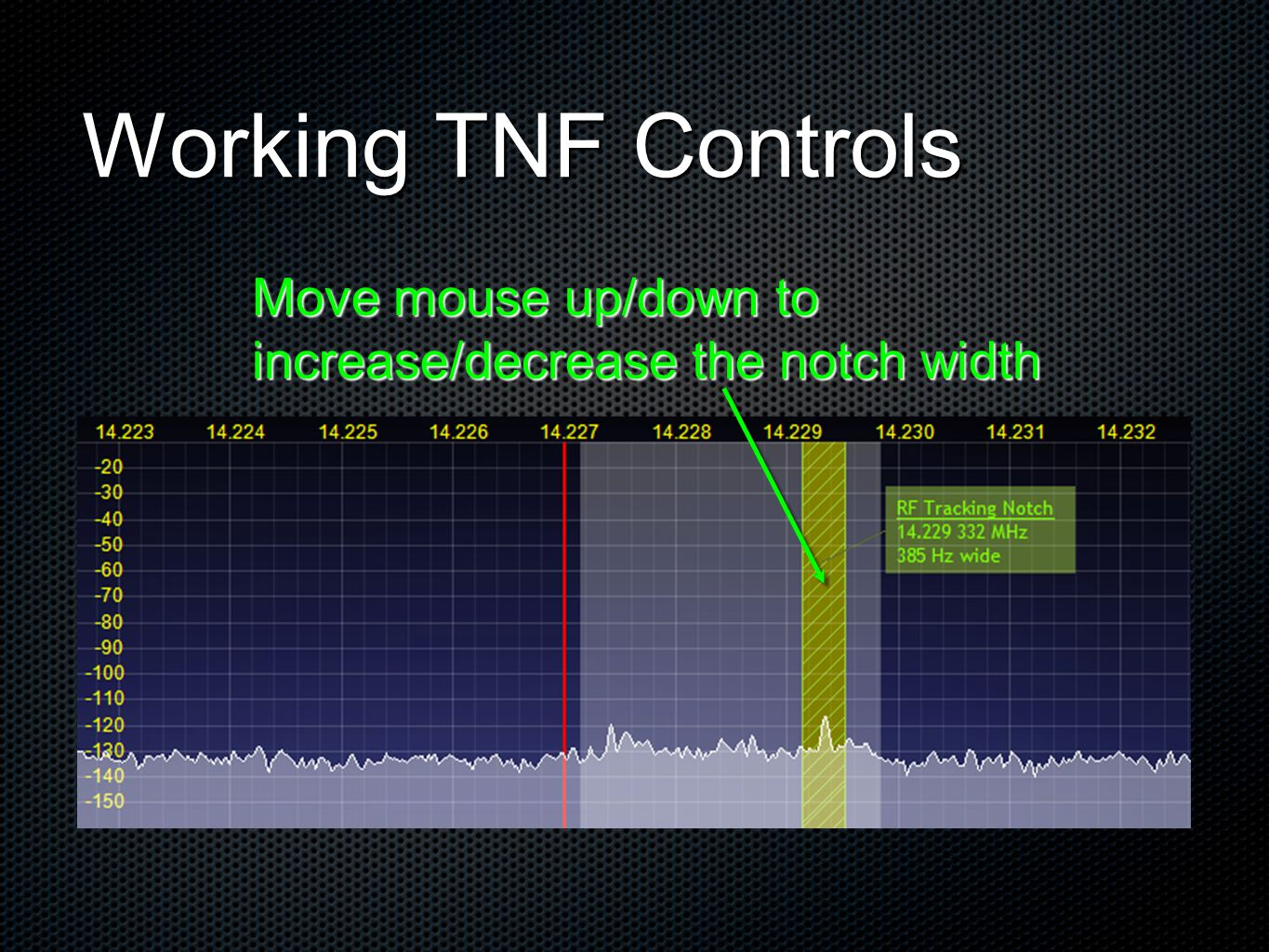 Working TNF Controls Move mouse up/down to increase/decrease the notch width