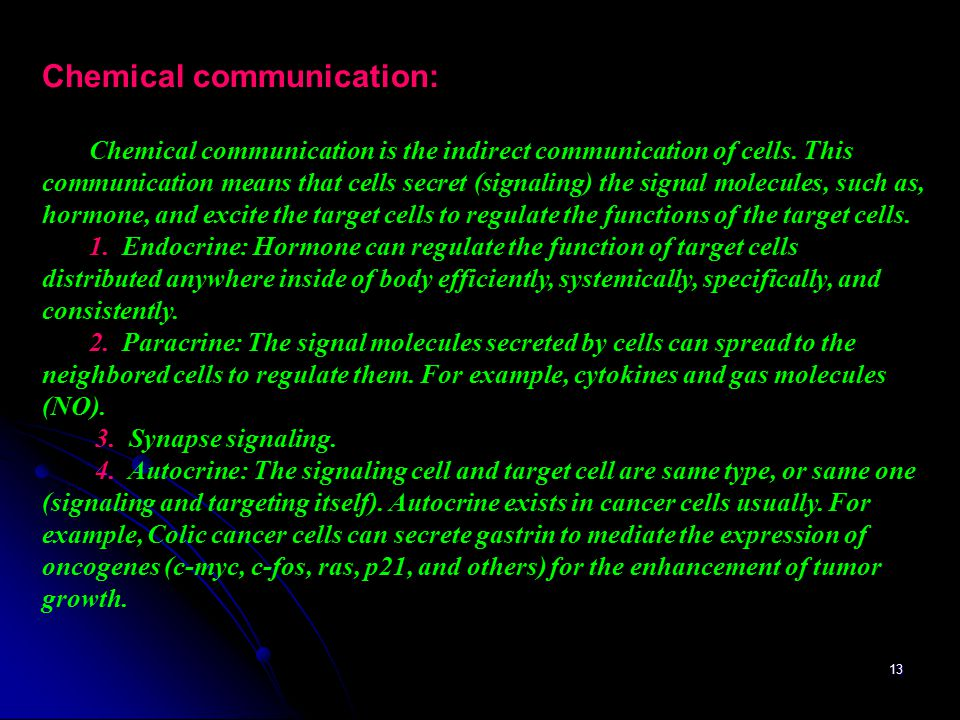 13 Chemical communication: Chemical communication is the indirect communication of cells.