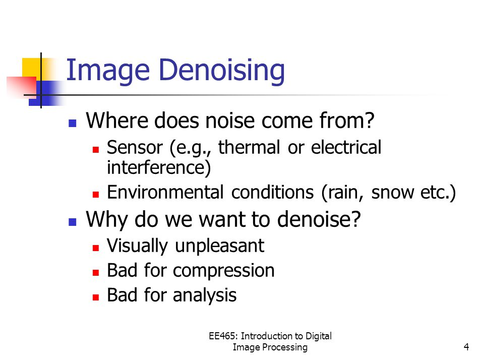 EE465: Introduction to Digital Image Processing4 Image Denoising Where does noise come from.