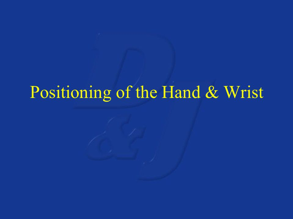 Positioning of the Hand & Wrist