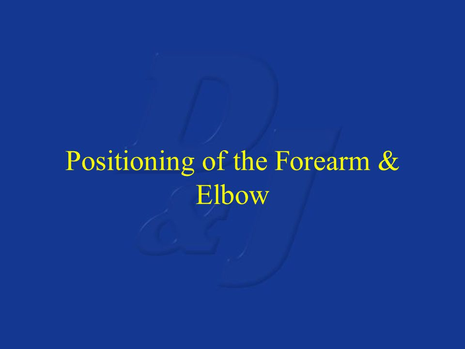 Positioning of the Forearm & Elbow