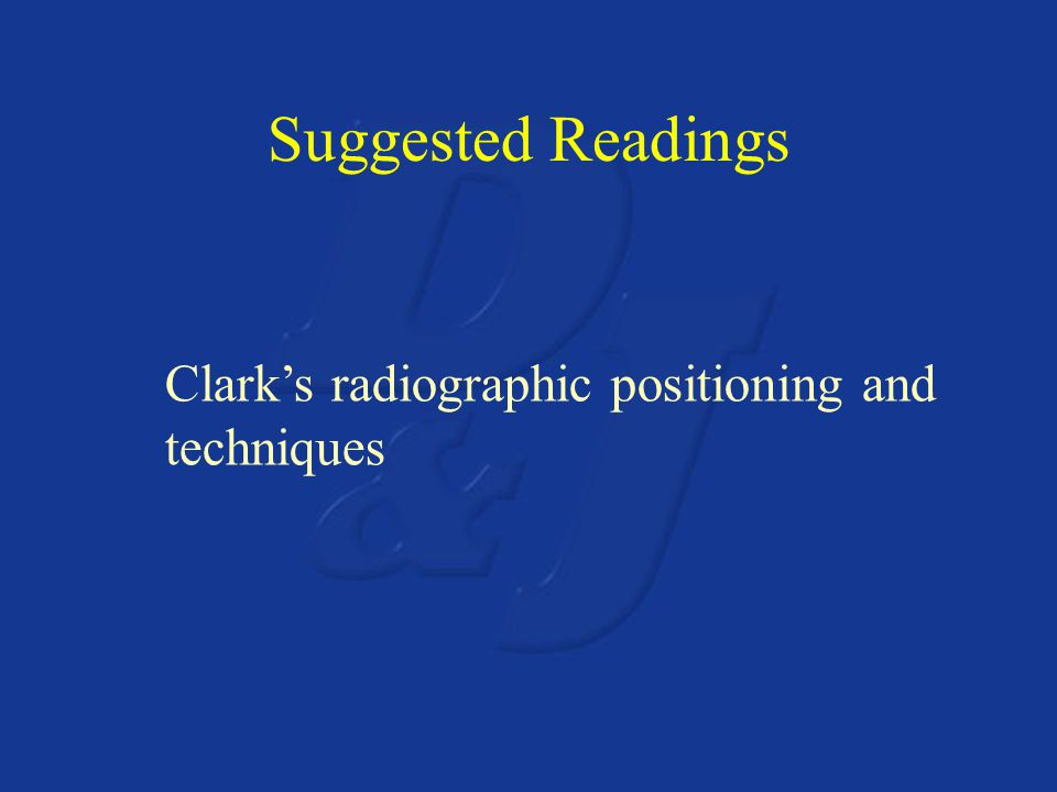 Suggested Readings Clark's radiographic positioning and techniques