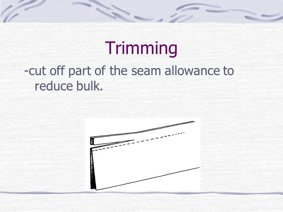 Method of Trimming -trim excess fabric from the sides of a point at an angle. 