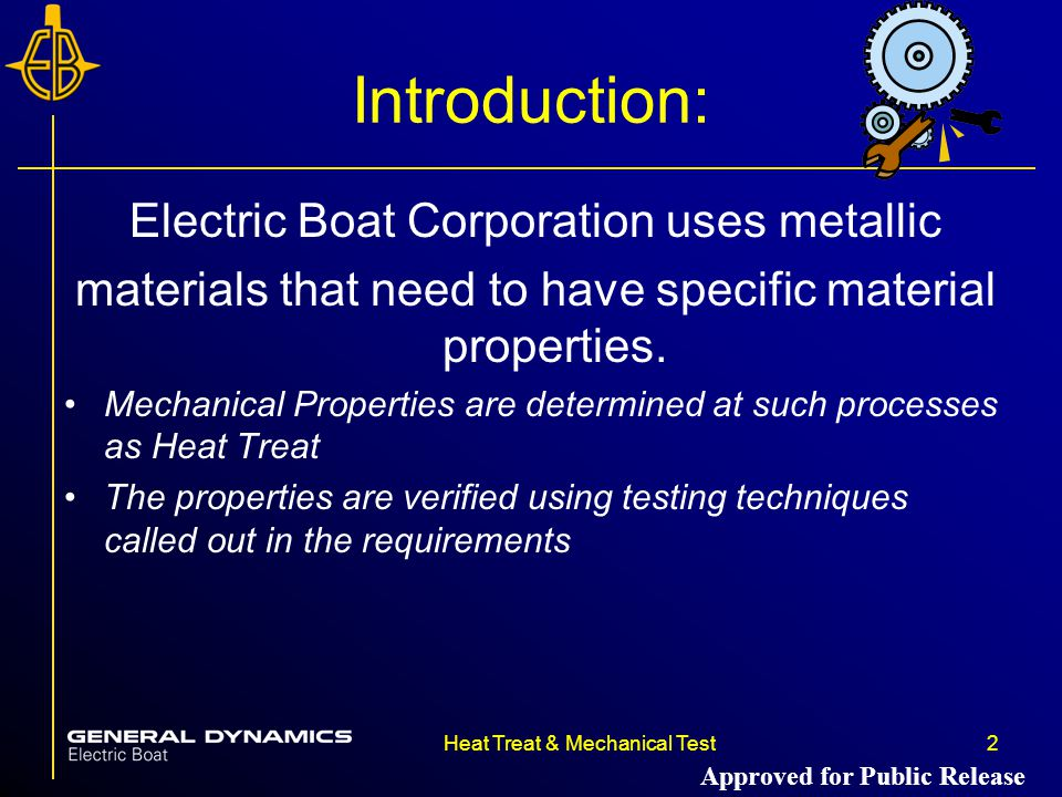 2Heat Treat & Mechanical Test Introduction: Electric Boat Corporation uses metallic materials that need to have specific material properties.