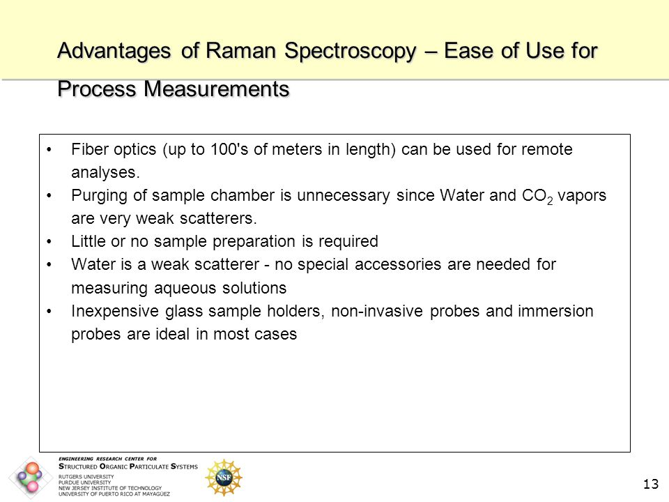 12 Advantages of Raman Spectroscopy – Chemical Information Raman bands can provide structural information (presence of functional groups).
