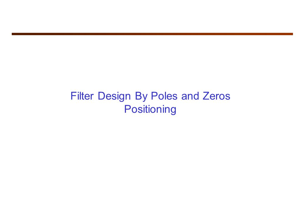 Filter Design By Poles and Zeros Positioning