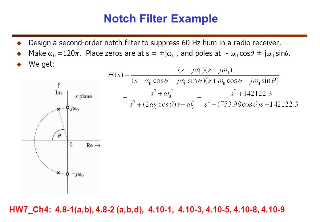 Notch Filter Example u Design a second-order notch filter to suppress 60 Hz hum in a radio receiver.