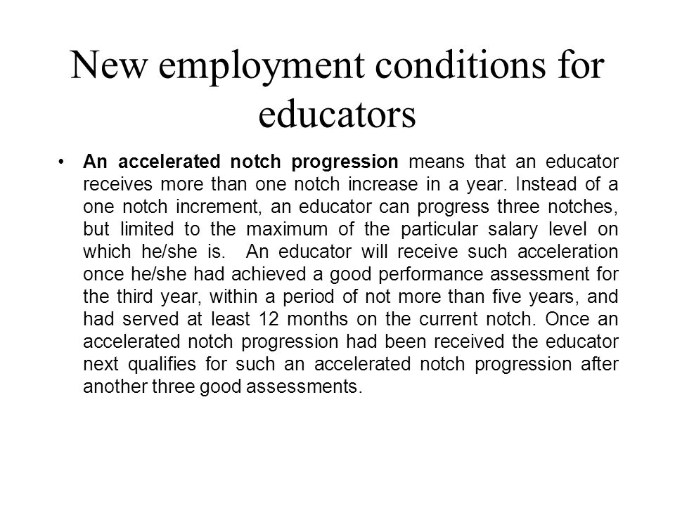 New employment conditions for educators An accelerated notch progression means that an educator receives more than one notch increase in a year.