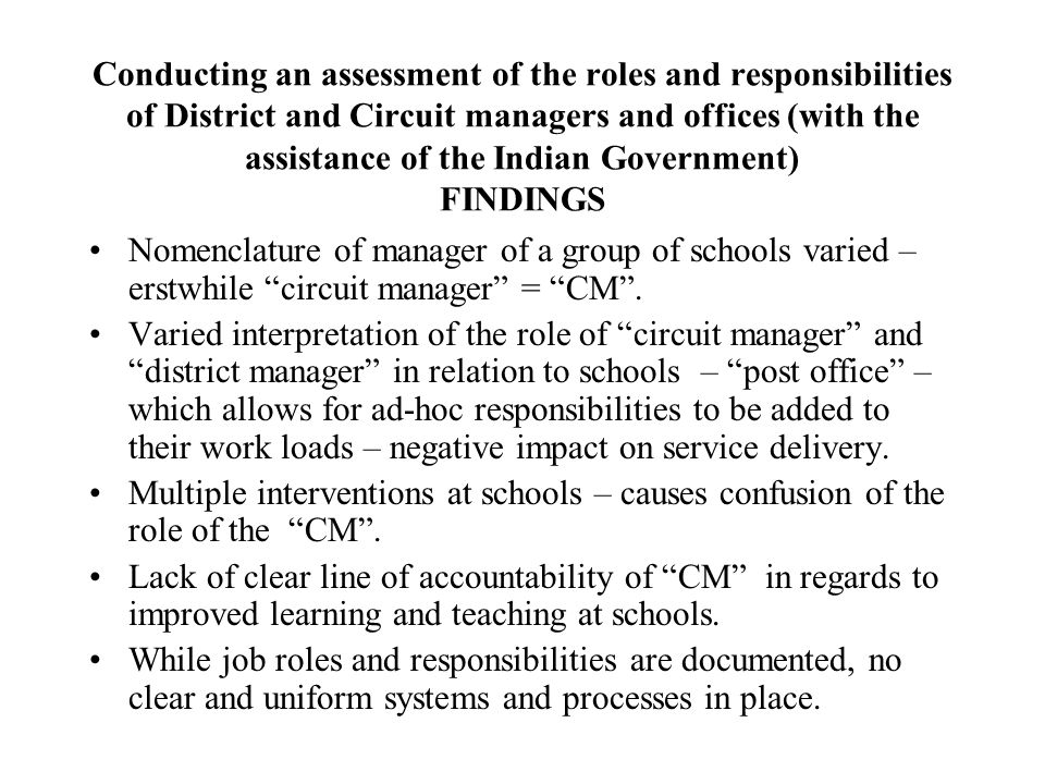 Conducting an assessment of the roles and responsibilities of District and Circuit managers and offices (with the assistance of the Indian Government RECOMMENDATIONS Imperative that a common national framework in regards to Districts be developed.