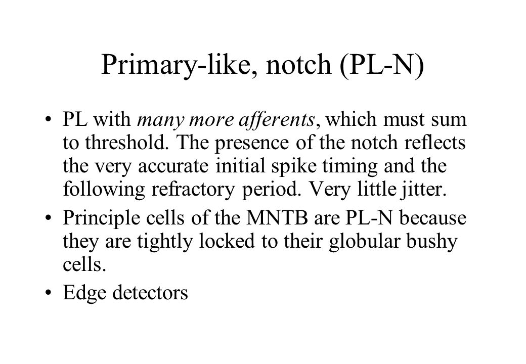 Primary-like, notch (PL-N) PL with many more afferents, which must sum to threshold.