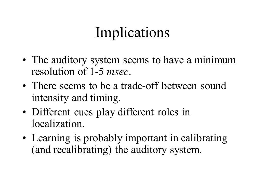 Implications The auditory system seems to have a minimum resolution of 1-5 msec.