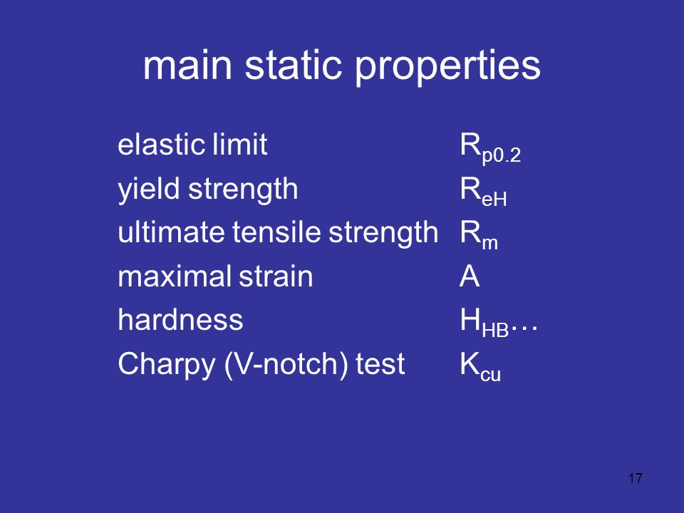 main static properties elastic limit R p0.2 yield strengthR eH ultimate tensile strengthR m maximal strainA hardnessH HB … Charpy (V-notch) testK cu 1