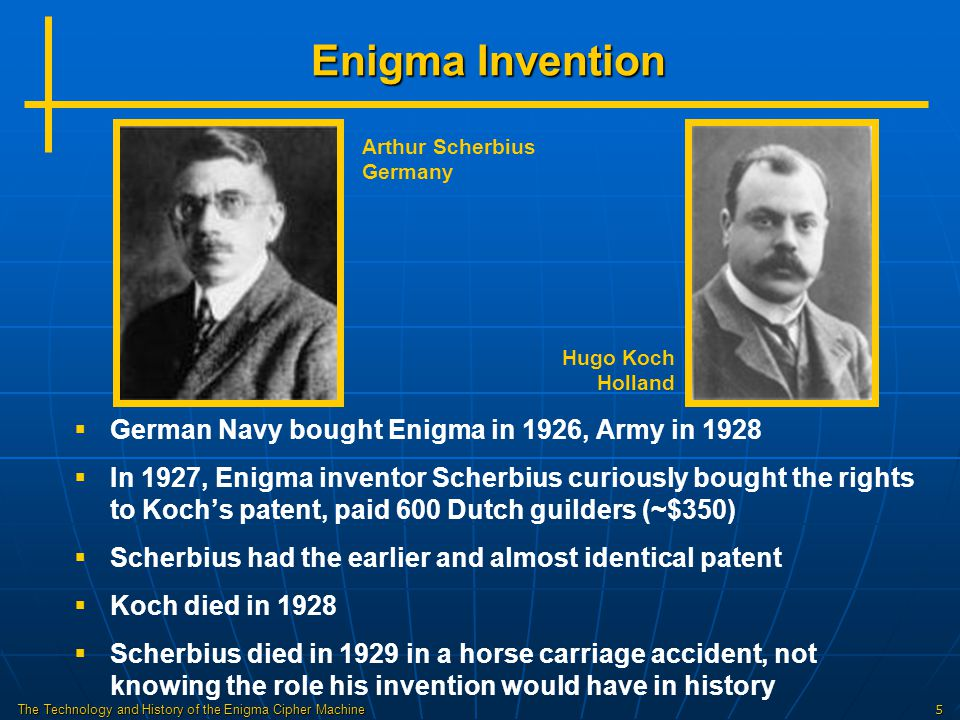 The Technology and History of the Enigma Cipher Machine16 Shortcomings of the Enigma  The reflector design allowed encryption and decryption with the same setting, but also ensured no letter encoded to itself  Rotors had regular odometer movement  Multiple notches used to make odometer stepping more complex was used on naval Enigma only  Greatest shortcomings were lax operator procedures  Strength of Enigma design gave Germans complete confidence in its security, even when faced with evidence of compromise Panzer General Heinz Güderian on communications truck with Enigma machine