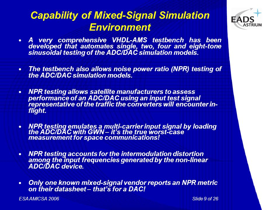 Slide 9 of 26 ESA AMICSA 2006 Capability of Mixed-Signal Simulation Environment  A very comprehensive VHDL-AMS testbench has been developed that auto