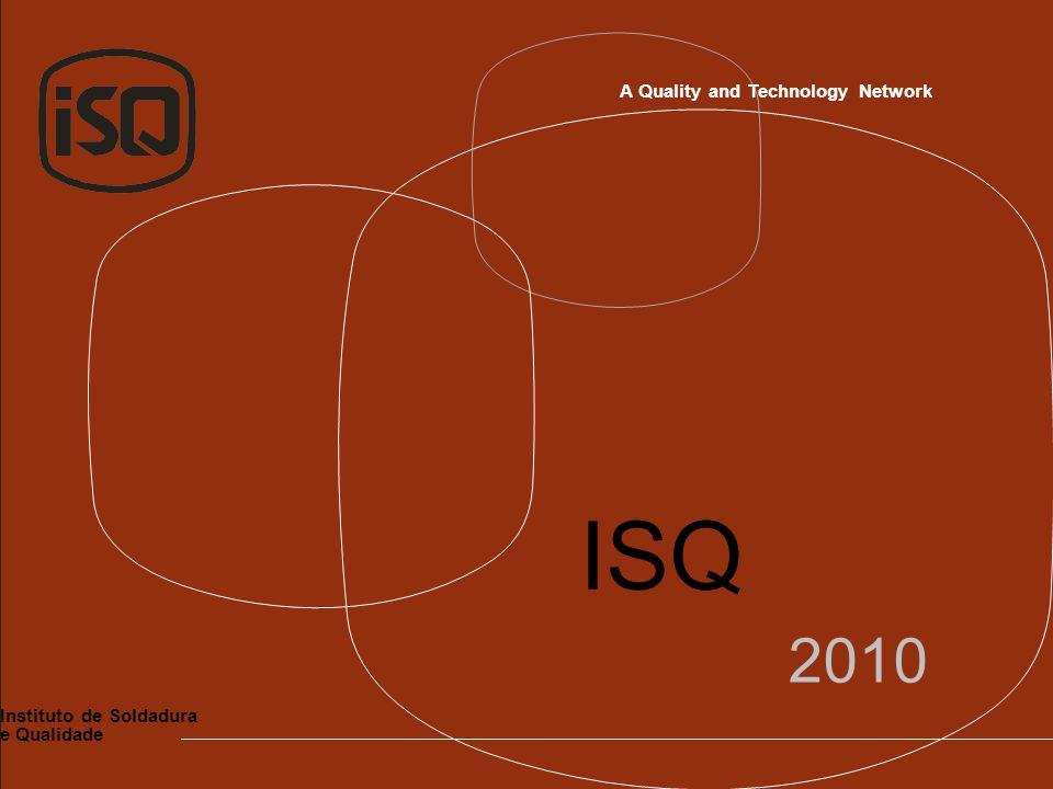 Instituto de Soldadura e Qualidade 2010 ISQ A Quality and Technology Network