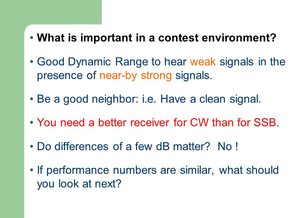 What is important in a contest environment? Good Dynamic Range to hear weak signals in the presence of near-by strong signals. Be a good neighbor: i.e