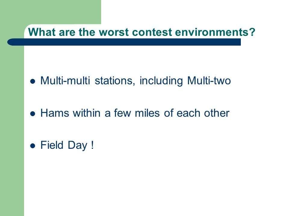 What are the worst contest environments? Multi-multi stations, including Multi-two Hams within a few miles of each other Field Day !