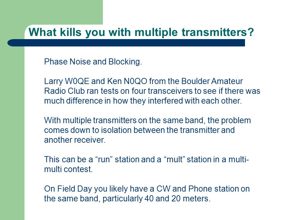 What kills you with multiple transmitters? Phase Noise and Blocking. Larry W0QE and Ken N0QO from the Boulder Amateur Radio Club ran tests on four tra