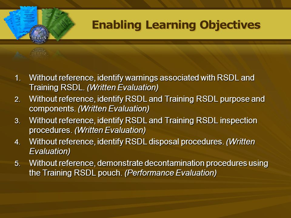 Enabling Learning Objectives 1. Without reference, identify warnings associated with RSDL and Training RSDL. (Written Evaluation) 2. Without reference