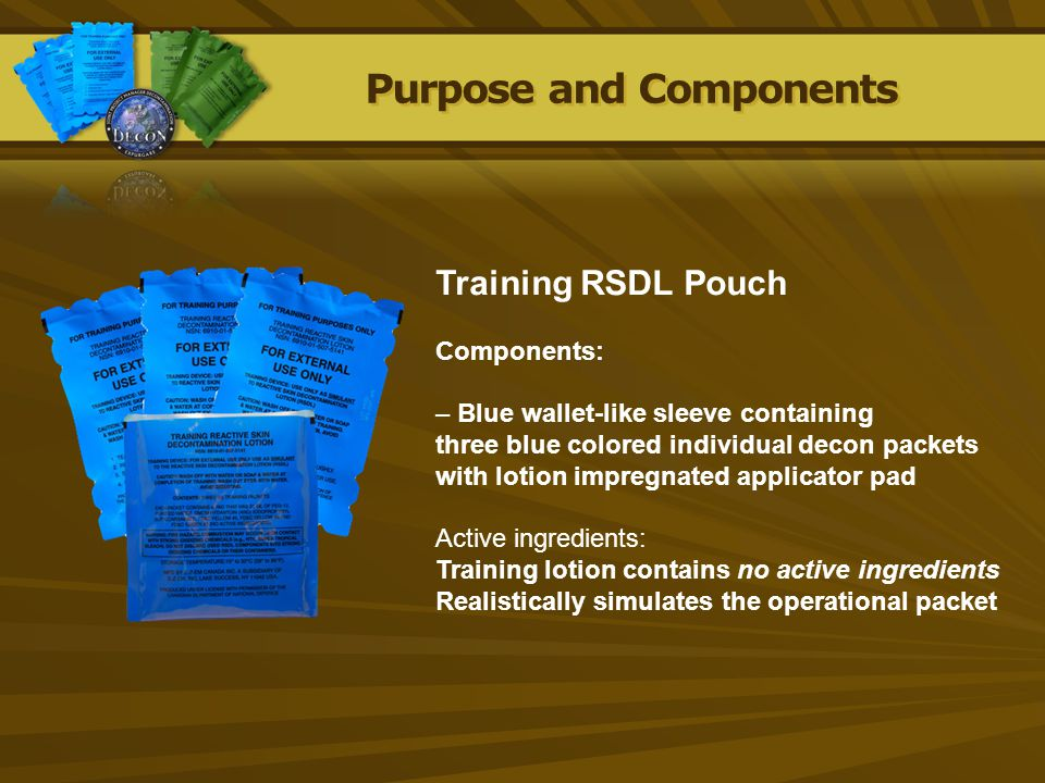 Purpose and Components Training RSDL Pouch Components: – Blue wallet-like sleeve containing three blue colored individual decon packets with lotion im