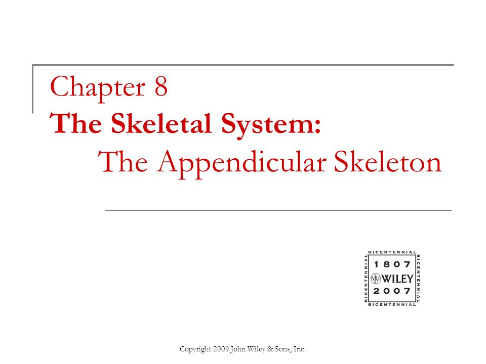 Copyright 2009 John Wiley & Sons, Inc. Chapter 8 The Skeletal System: The Appendicular Skeleton
