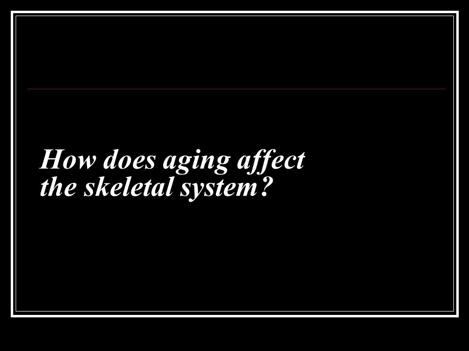 How does aging affect the skeletal system?