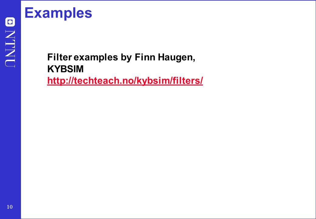 10 Examples Filter examples by Finn Haugen, KYBSIM http://techteach.no/kybsim/filters/