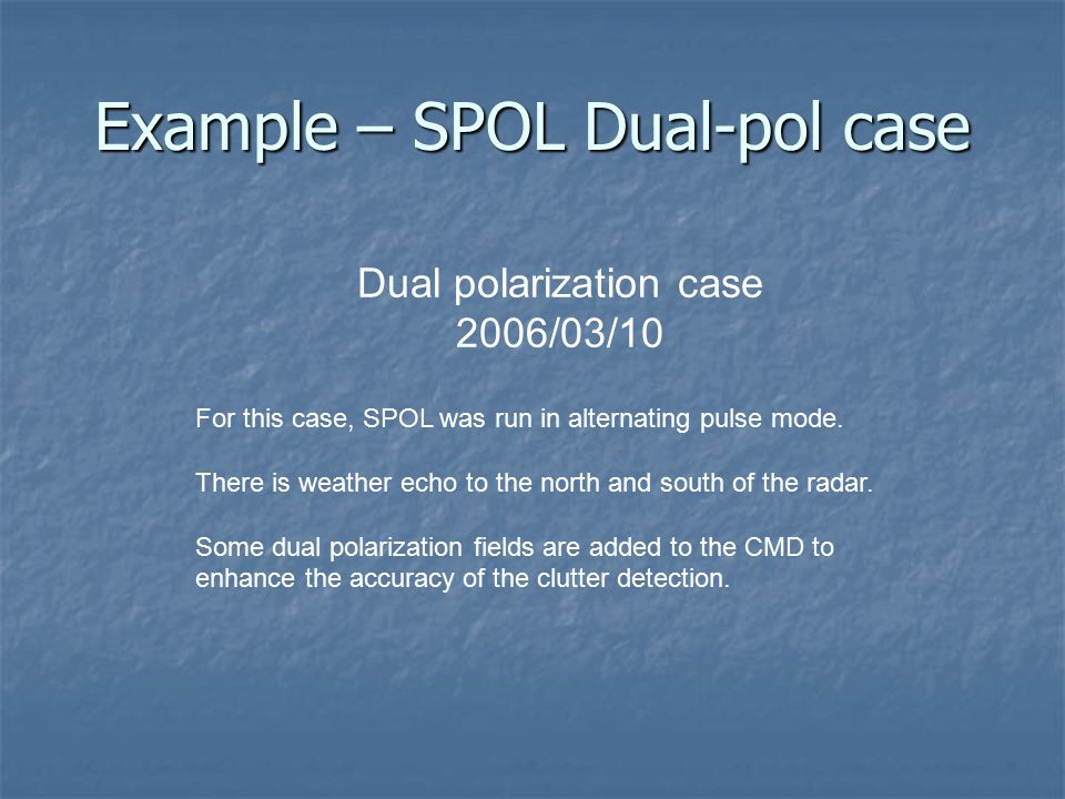 Example – SPOL Dual-pol case Dual polarization case 2006/03/10 For this case, SPOL was run in alternating pulse mode. There is weather echo to the nor