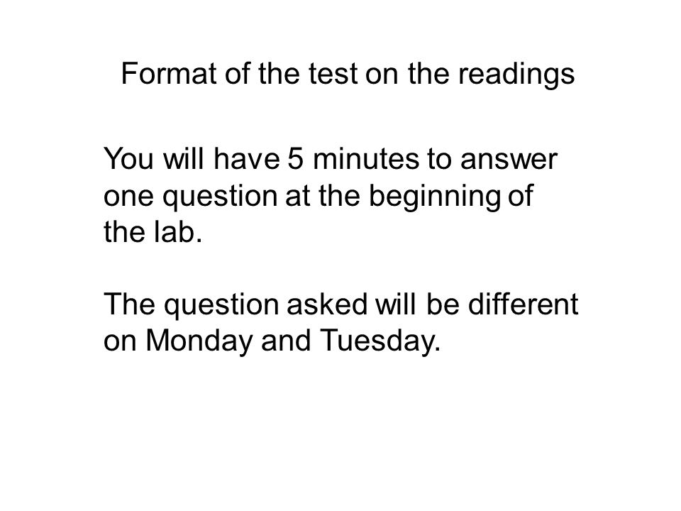 Format of the test on the readings You will have 5 minutes to answer one question at the beginning of the lab.