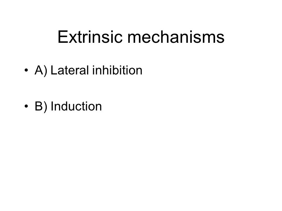Extrinsic mechanisms A) Lateral inhibition B) Induction