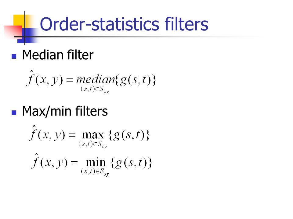 Order-statistics filters Median filter Max/min filters
