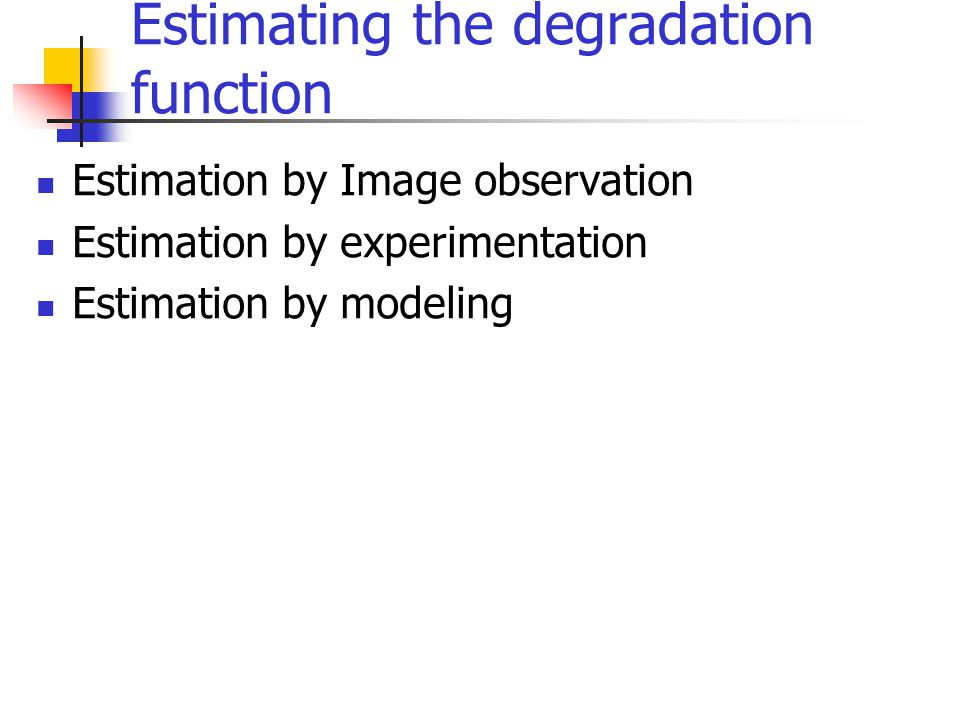 Estimating the degradation function Estimation by Image observation Estimation by experimentation Estimation by modeling