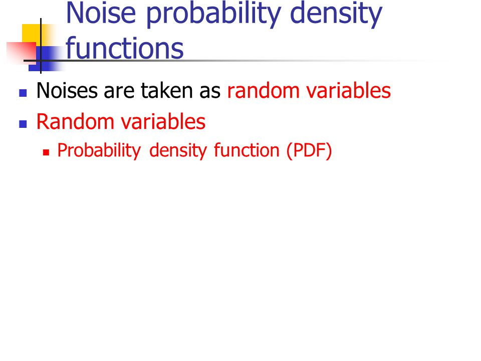 Noise probability density functions Noises are taken as random variables Random variables Probability density function (PDF)