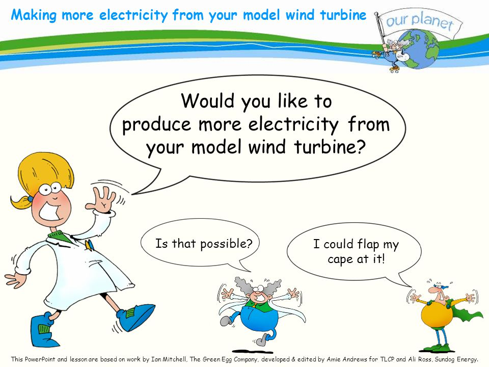 What size is your carbon footprint? Making more electricity from your model wind turbine Is that possible? Would you like to produce more electricity