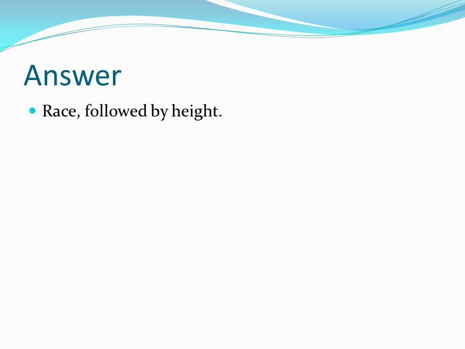 Answer Race, followed by height.