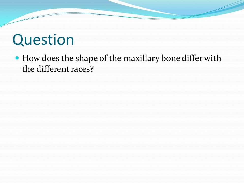 Question How does the shape of the maxillary bone differ with the different races