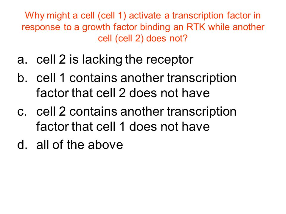 Why might a cell (cell 1) activate a transcription factor in response to a growth factor binding an RTK while another cell (cell 2) does not.
