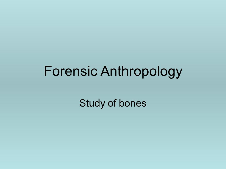 Forensic Anthropology Study of bones
