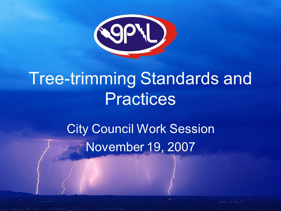 Tree-trimming Standards and Practices City Council Work Session November 19, 2007