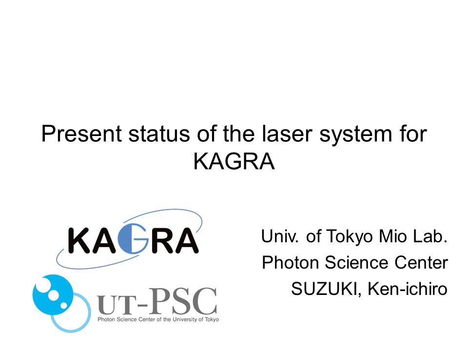 Present status of the laser system for KAGRA Univ.