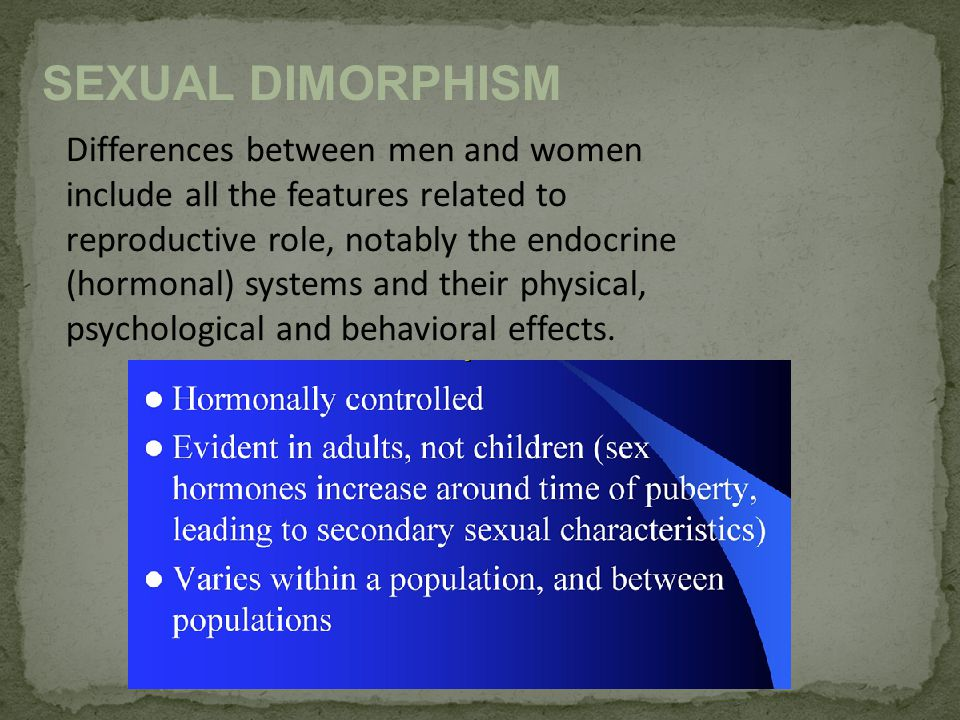 SEXUAL DIMORPHISM – BASIC PRINCIPLES The evaluation of sexual dimorphism in skeleton is generally based on two factors: 1.