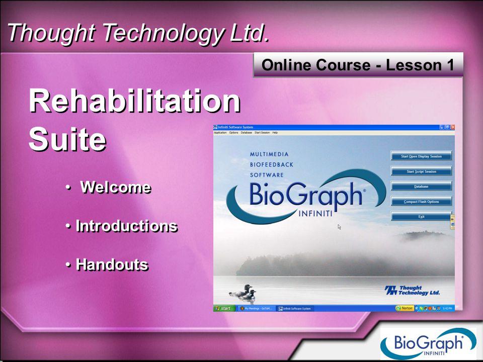 Thought Technology Ltd. Rehabilitation Suite Welcome Introductions Handouts Rehabilitation Suite Welcome Introductions Handouts Online Course - Lesson