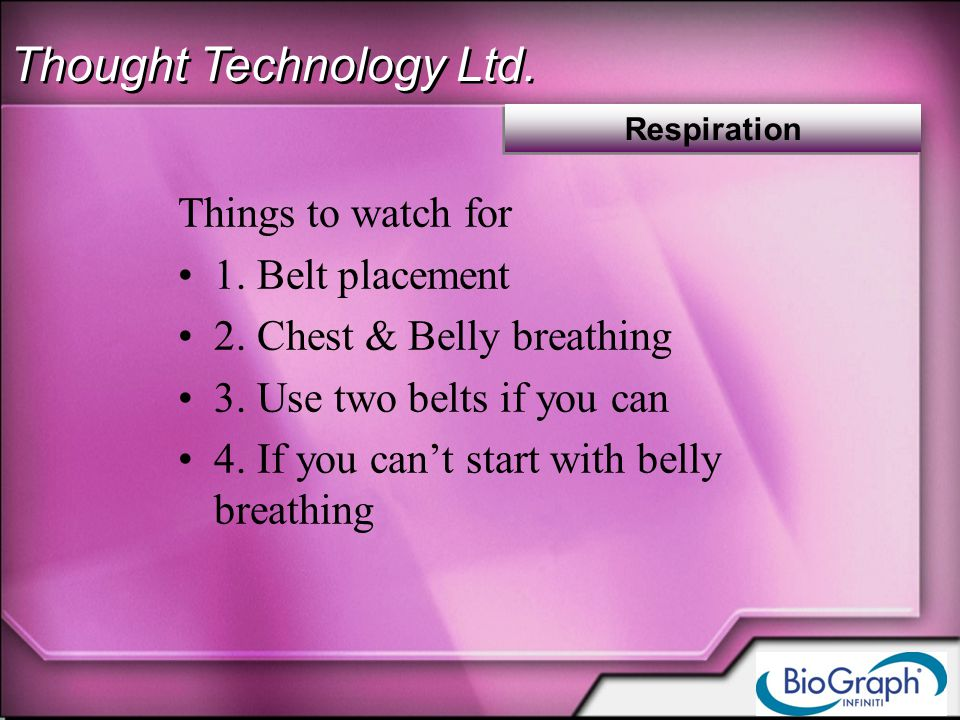 Thought Technology Ltd. Respiration Things to watch for 1.