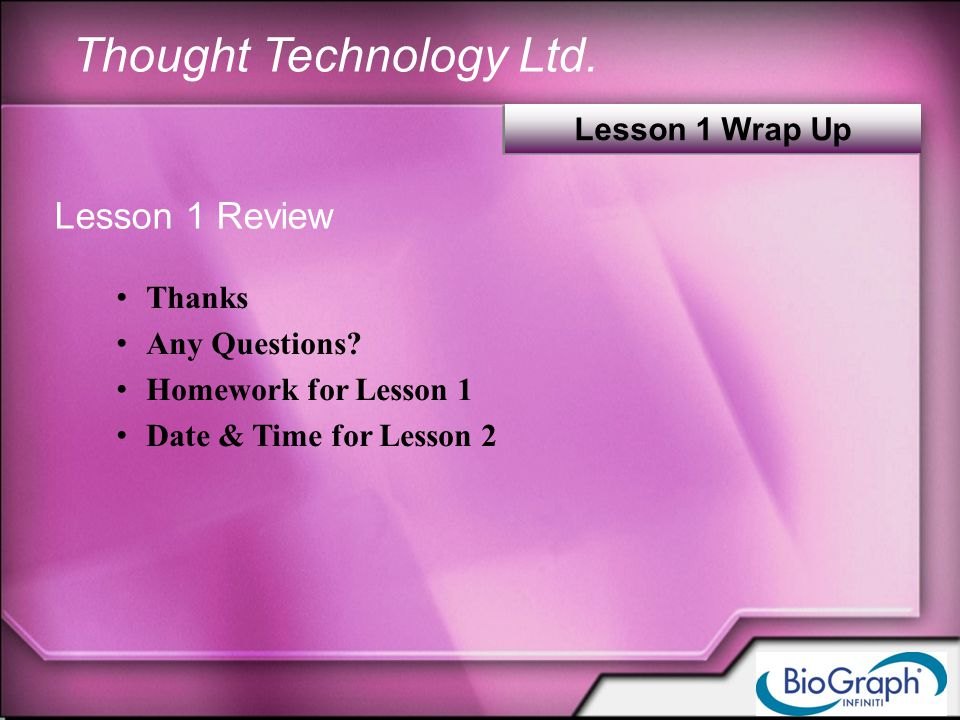 Thought Technology Ltd. Lesson 1 Review Thanks Any Questions.