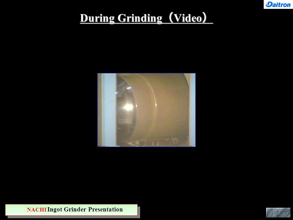 During Grinding ( Video ) NACHI Ingot Grinder Presentation